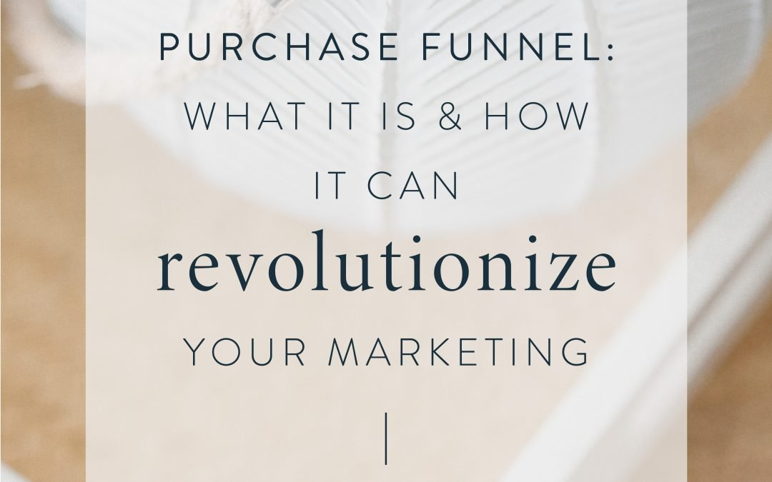 Purchase Funnel:  What It Is and How It Can Revolutionize Your Marketing