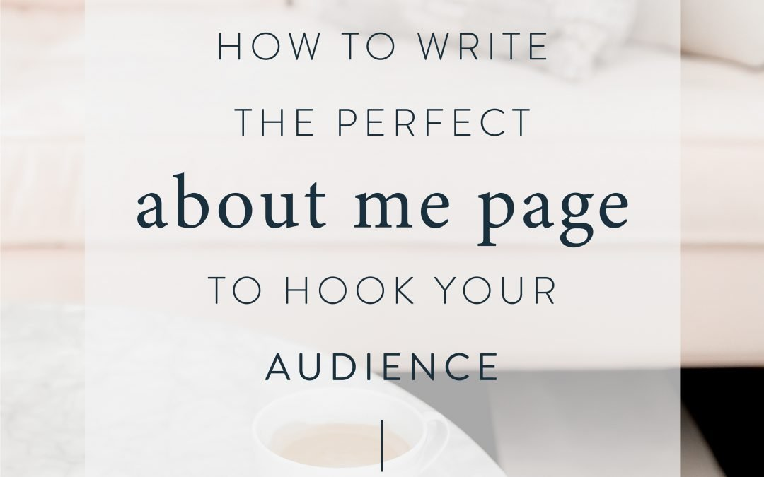 How to Write the Perfect About Me Page to Hook Your Audience