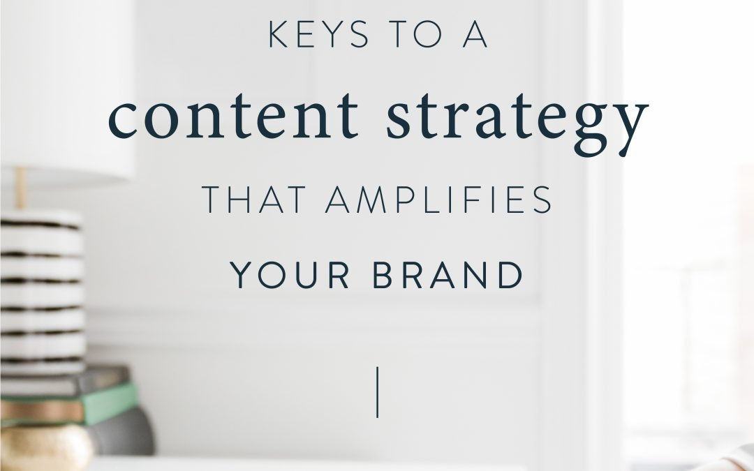 Keys to a Content Strategy That Amplifies Your Brand