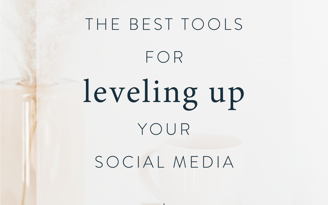 The Best Tools For Leveling Up Your Social Media
